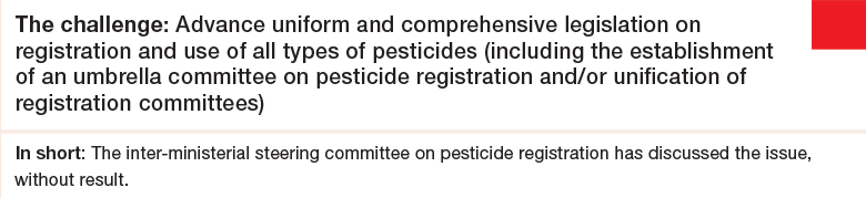 """""""Challenge 7: Advance uniform and comprehensive legislation on registration and use of all types of pesticides (including the establishment of an umbrella committee on pesticide registration and/or unification of registration committees)"""""""